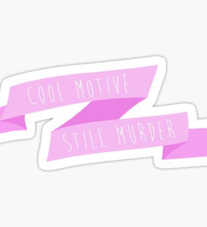Cool Motive. Still Murder. Sticker