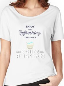 Enjoy the Refreshing Taste of a White Russian Women's Relaxed Fit T-Shirt