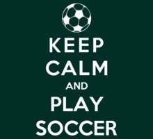 Keep Calm And Play Soccer by Phaedrart