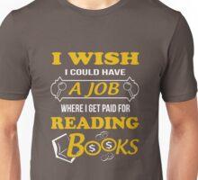 I wish i could have a job Unisex T-Shirt