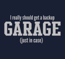 I really should get a backup garage just in case T-Shirt
