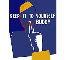 Keep It To Yourself Buddy - WWII Propaganda Photographic Print