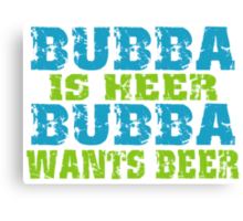 Funny Bubba Is Here For Beer Canvas Print