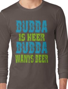 Funny Bubba Is Here For Beer Long Sleeve T-Shirt