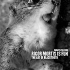 Rigor Mortis Is Fun by Blacktooth