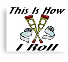 How I Roll Injured Canvas Print
