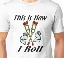 How I Roll Injured Unisex T-Shirt