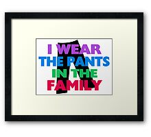 I Wear The Pants In The Family Framed Print