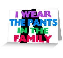 I Wear The Pants In The Family Greeting Card