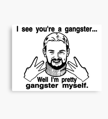 Pretty Gangster Myself Canvas Print