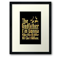 I'm gona make him an offer he can't refuse - The God Father Framed Print