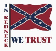 In Redneck We Trust Rebel Flag by FireFoxxy