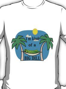 Kind Of A Big Dill T-Shirt