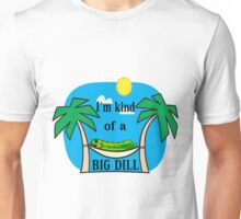 Kind Of A Big Dill Unisex T-Shirt