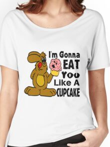 I'm Gonna Eat You Like A Cupcake Women's Relaxed Fit T-Shirt