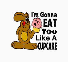 I'm Gonna Eat You Like A Cupcake Unisex T-Shirt