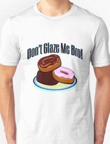 Don't Glaze Me Bro Unisex T-Shirt