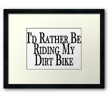 Rather Be Riding My Dirt Bike Framed Print