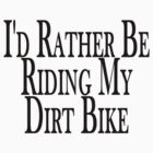 Rather Be Riding My Dirt Bike by FireFoxxy