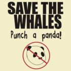 Save the Whales... Punch a Panda! by geekchicprints