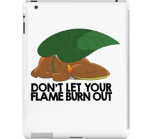 Don't let your flame burn out iPad Case/Skin