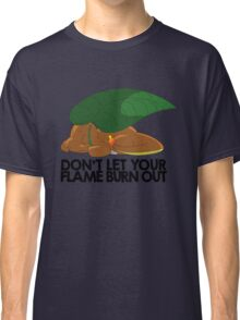 Don't let your flame burn out Classic T-Shirt
