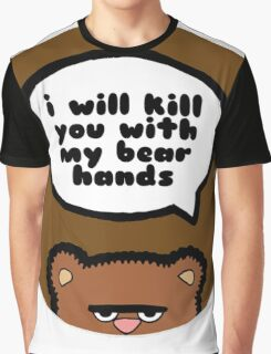 I will kill you with my bear hands Graphic T-Shirt