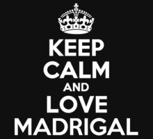 Keep Calm and Love MADRIGAL by kandist