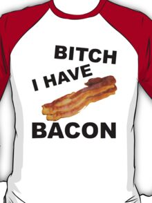 Bitch I Have Bacon T-Shirt