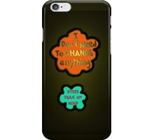 I DON'T NEED TO CHANGE iPhone Case/Skin