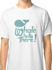 """""""Whale Hello There"""" - Typographical variant. Classic T-Shirt"""