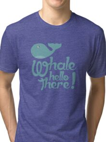 """""""Whale Hello There"""" - Typographical variant. Tri-blend T-Shirt"""
