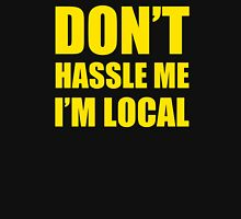 DON'T HASSLE ME I'M LOCAL Funny Humor Unisex T-Shirt