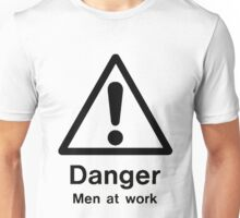 danger men at work Unisex T-Shirt