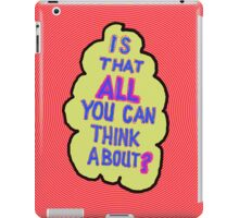 Is this ALL you think about?  iPad Case/Skin