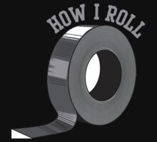 Duct Tape. How I Roll by artack