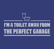 I'm a toilet away from a perfect garage by artack