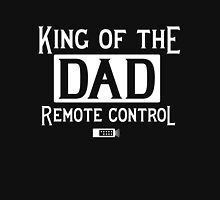 Dad. King of the Remote Control Unisex T-Shirt