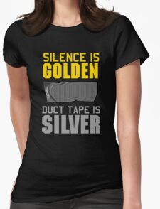 Silence is Golden. Duct Tape is Silver Womens Fitted T-Shirt