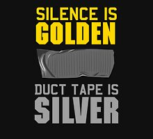 Silence is Golden. Duct Tape is Silver Unisex T-Shirt