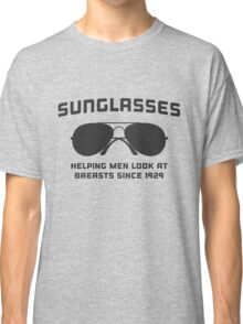 Sunglasses. Helping men look at breasts since 1929 Classic T-Shirt