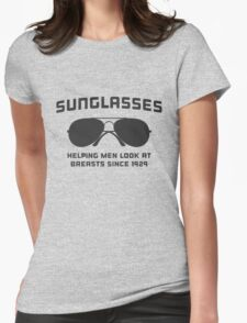 Sunglasses. Helping men look at breasts since 1929 Womens Fitted T-Shirt