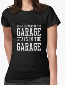 What happens in the garage stays in the garage Womens Fitted T-Shirt