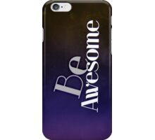 Be Awesome ;) iPhone Case/Skin