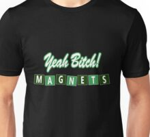 Yeah Bitch! Magnets Unisex T-Shirt