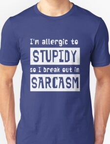 I'm allergic to stupidity so I break out in sarcasm T-Shirt