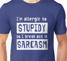 I'm allergic to stupidity so I break out in sarcasm Unisex T-Shirt