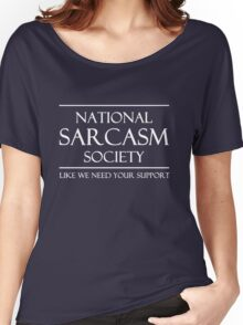 National Sarcasm Society. Like we need your support Women's Relaxed Fit T-Shirt
