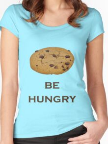 """"""" Be Hungry """" Funny T Shirt about Cookies Women's Fitted Scoop T-Shirt"""