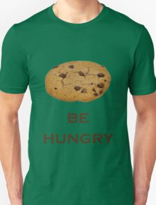 """ Be Hungry "" Funny T Shirt about Cookies T-Shirt"